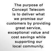 Concept Telecom purpose: deliver what we promise our customers by providing great service, 